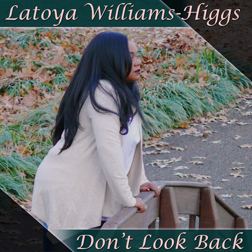 Latoya Williams Higgs Album cover for Don't Look Back produced by Dewayne Williams