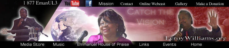 Graphic header for leroywilliams.org the official website of Emmanuel House of Praise, Pastor Leroy Williams and Annie Williams